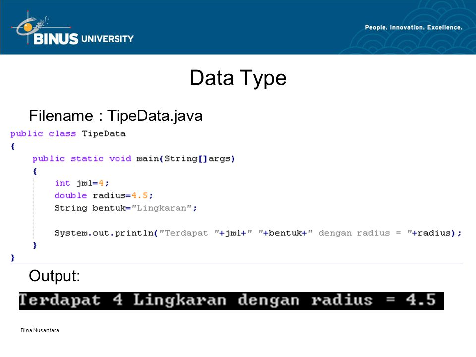 Bina Nusantara Data Type Filename : TipeData.java Output: