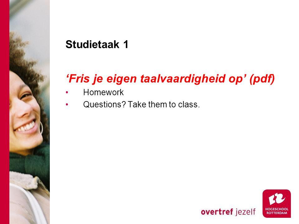 Studietaak 1 'Fris je eigen taalvaardigheid op' (pdf) •Homework •Questions Take them to class.