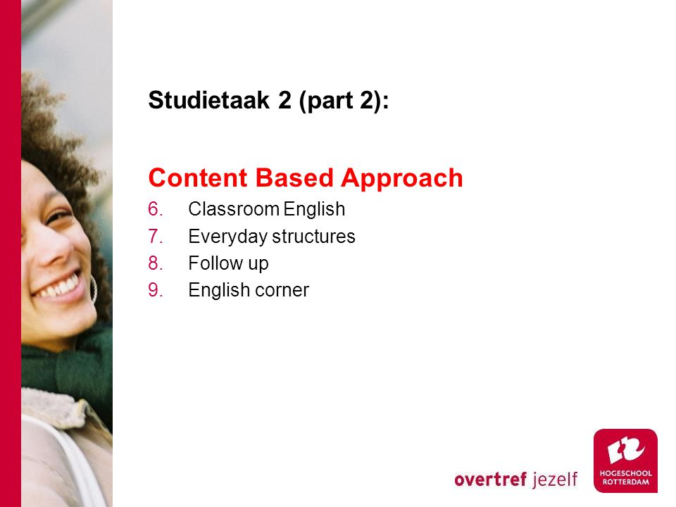 Studietaak 2 (part 2): Content Based Approach 6.Classroom English 7.Everyday structures 8.Follow up 9.English corner