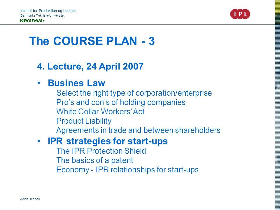 Institut for Produktion og Ledelse Danmarks Tekniske Universitet John Heebøll VÆKSTHUS+ The COURSE PLAN - 3 4. Lecture, 24 April 2007 • Busines Law Se