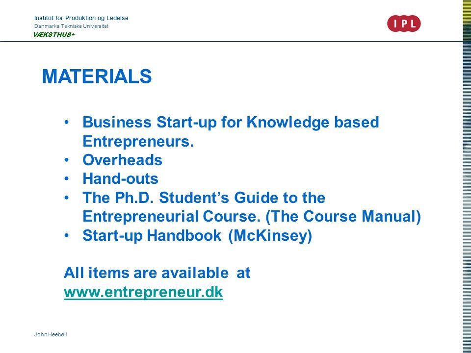 Institut for Produktion og Ledelse Danmarks Tekniske Universitet John Heebøll VÆKSTHUS+ MATERIALS •Business Start-up for Knowledge based Entrepreneurs.