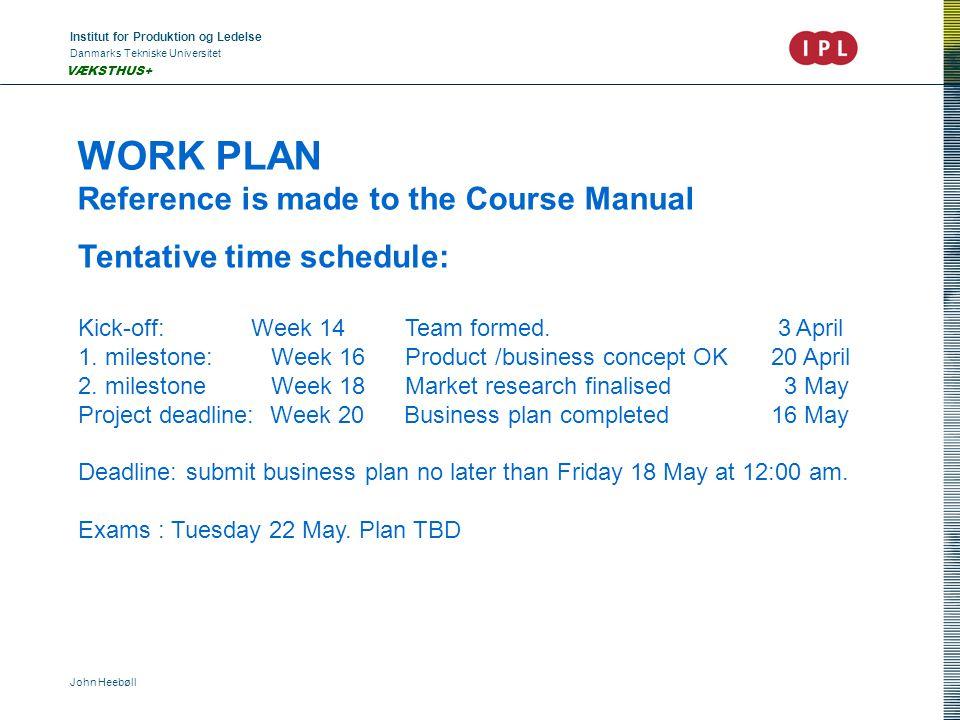 Institut for Produktion og Ledelse Danmarks Tekniske Universitet John Heebøll VÆKSTHUS+ WORK PLAN Reference is made to the Course Manual Tentative time schedule: Kick-off: Week 14 Team formed.
