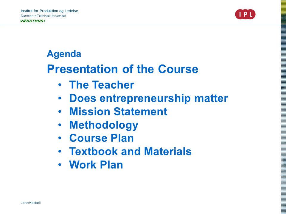 Institut for Produktion og Ledelse Danmarks Tekniske Universitet John Heebøll VÆKSTHUS+ Agenda Presentation of the Course •The Teacher •Does entrepren