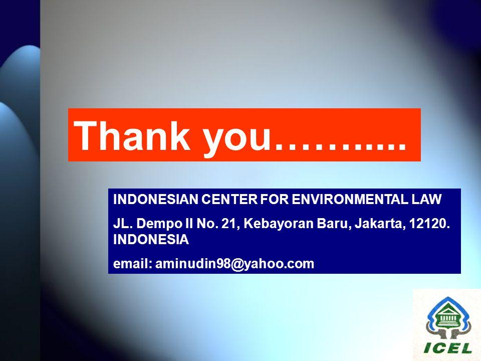 INDONESIAN CENTER FOR ENVIRONMENTAL LAW JL. Dempo II No. 21, Kebayoran Baru, Jakarta, 12120. INDONESIA email: aminudin98@yahoo.com Thank you…….....