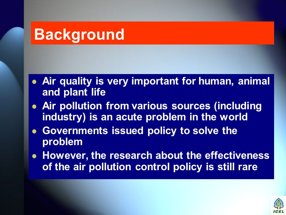Background  Air quality is very important for human, animal and plant life  Air pollution from various sources (including industry) is an acute prob