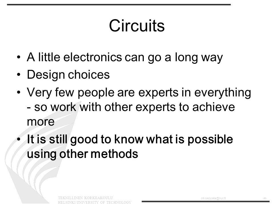 TEKNILLINEN KORKEAKOULU HELSINKI UNIVERSITY OF TECHNOLOGY olli.seppala@hut.fi‹#› Logic circuits •discrete logic (74xx series components) •AND, OR, NOR, NAND, XOR, and their combinations...