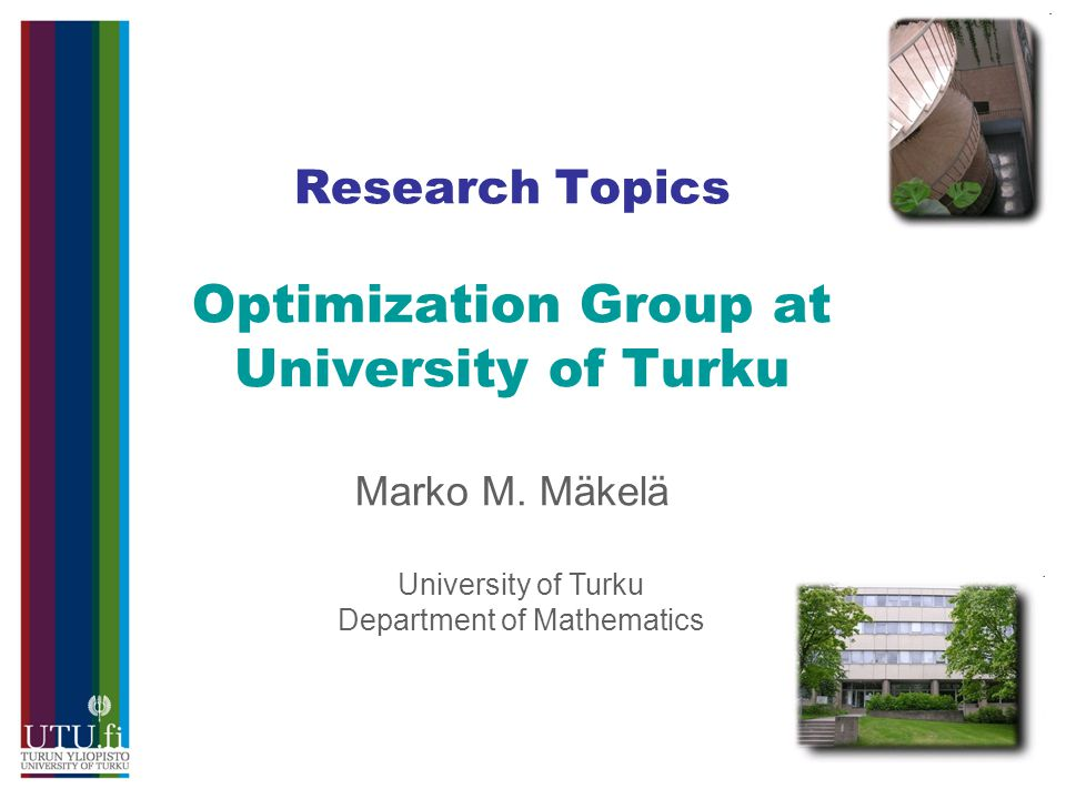 Research Topics Optimization Group at University of Turku Marko M.