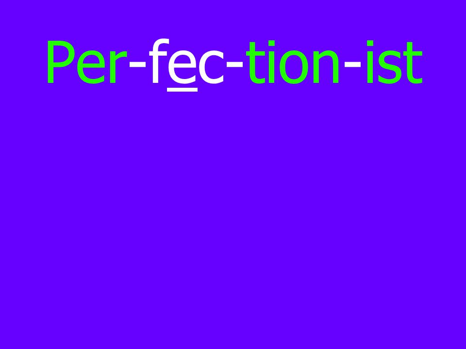 Per-fec-tion-ist