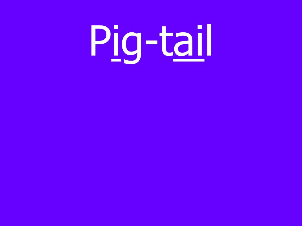 Pig-tail