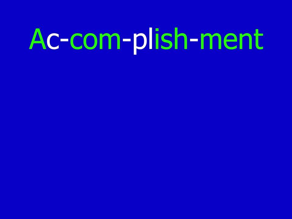 Ac-com-plish-ment