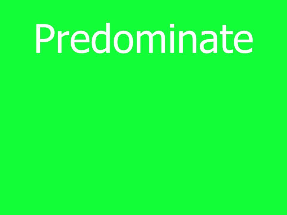 Predominate