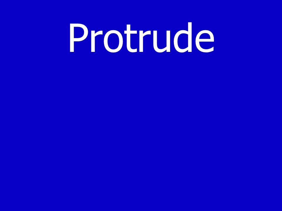 Protrude