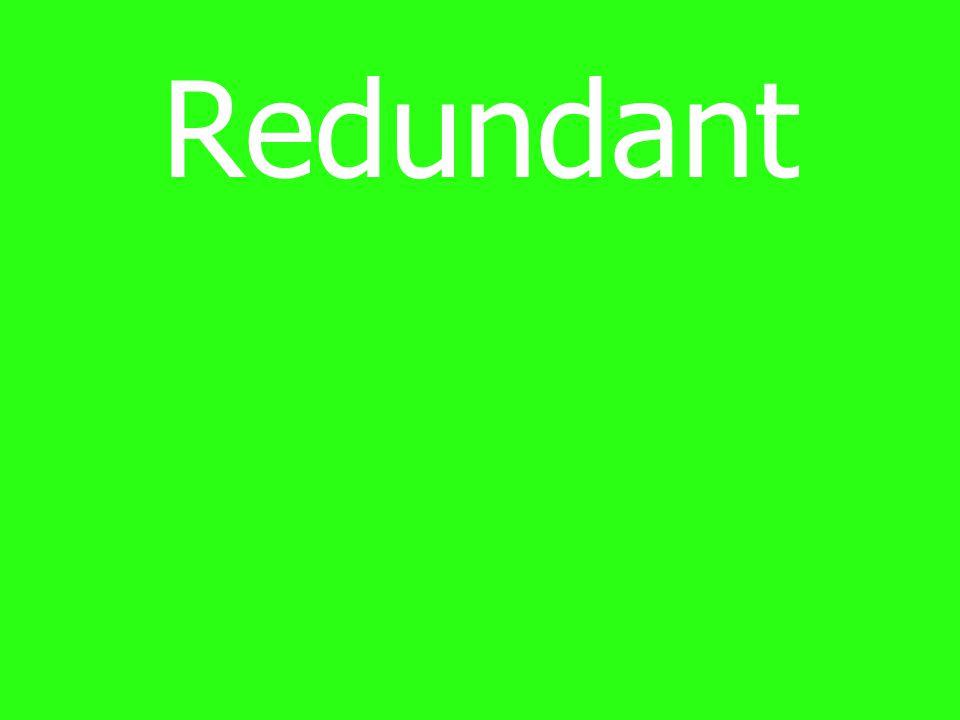 Redundant