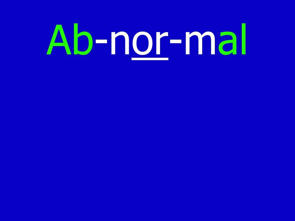 Ab-nor-mal