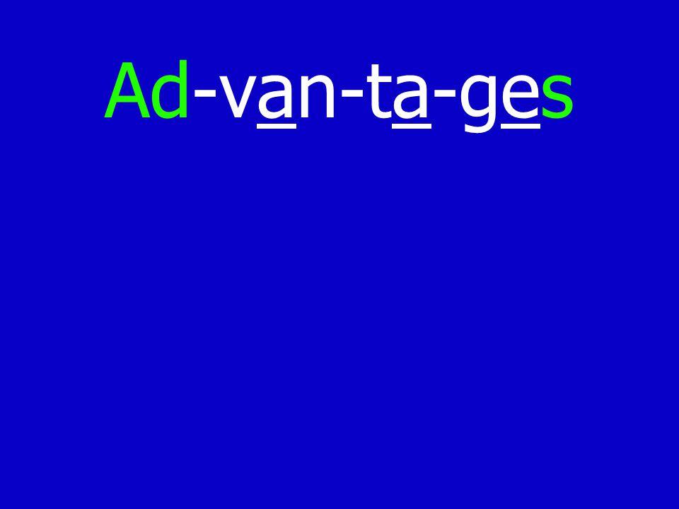 Ad-van-ta-ges