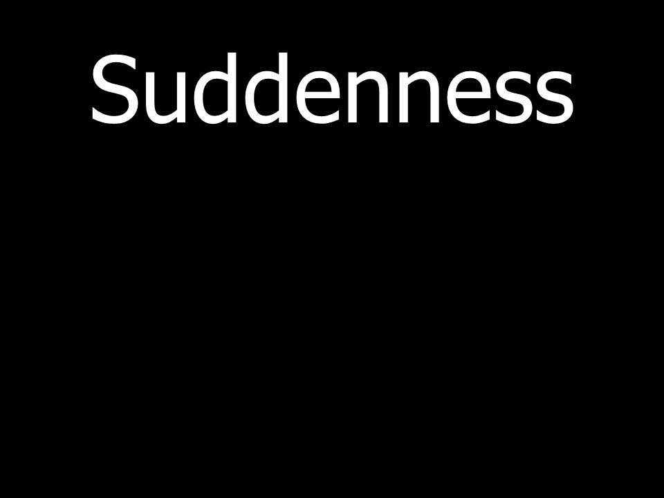 Suddenness