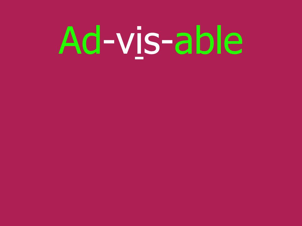 Ad-vis-able