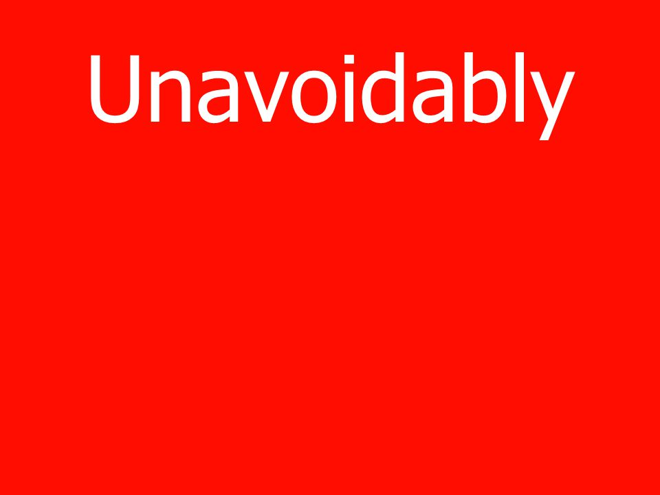 Unavoidably