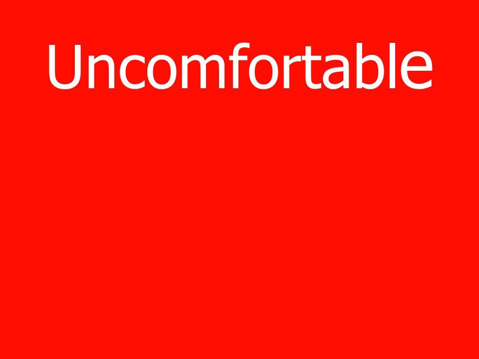 Uncomfortabl e