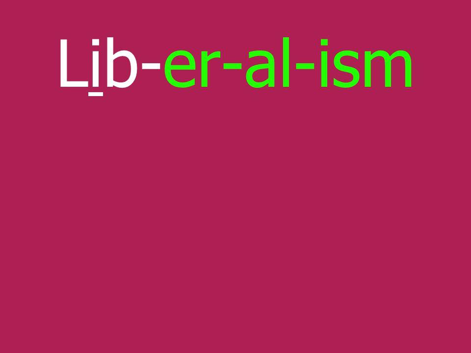 Lib-er-al-ism