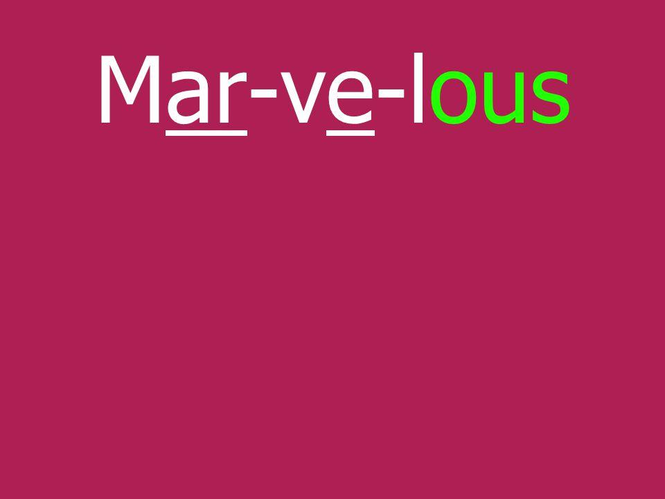 Mar-ve-lous