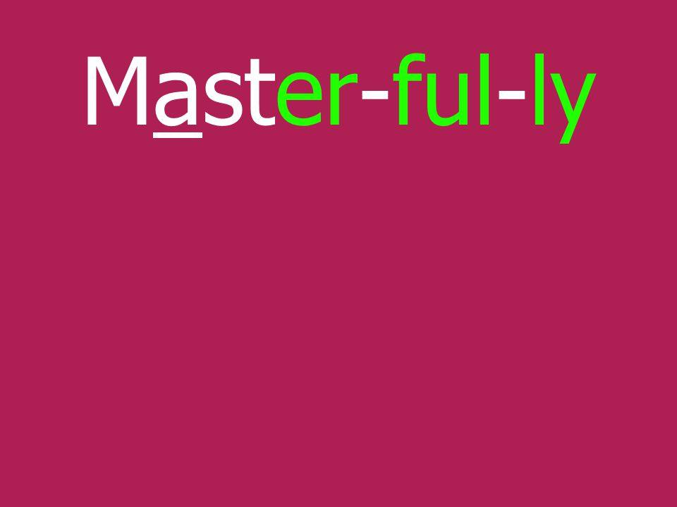 Master-ful-ly