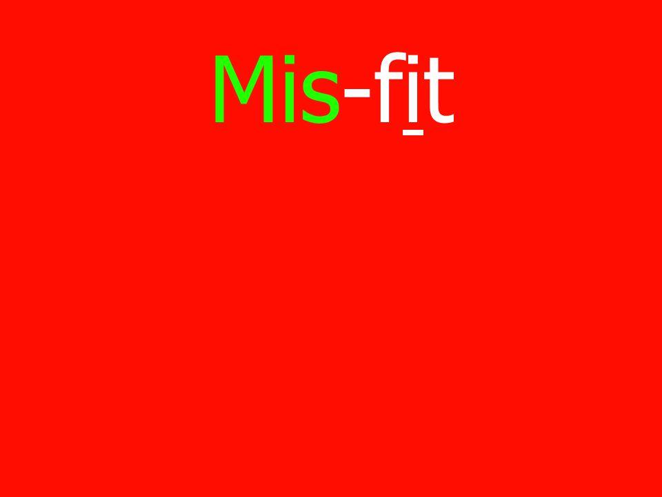Mis-fit