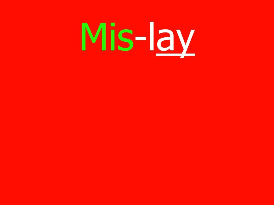 Mis-lay