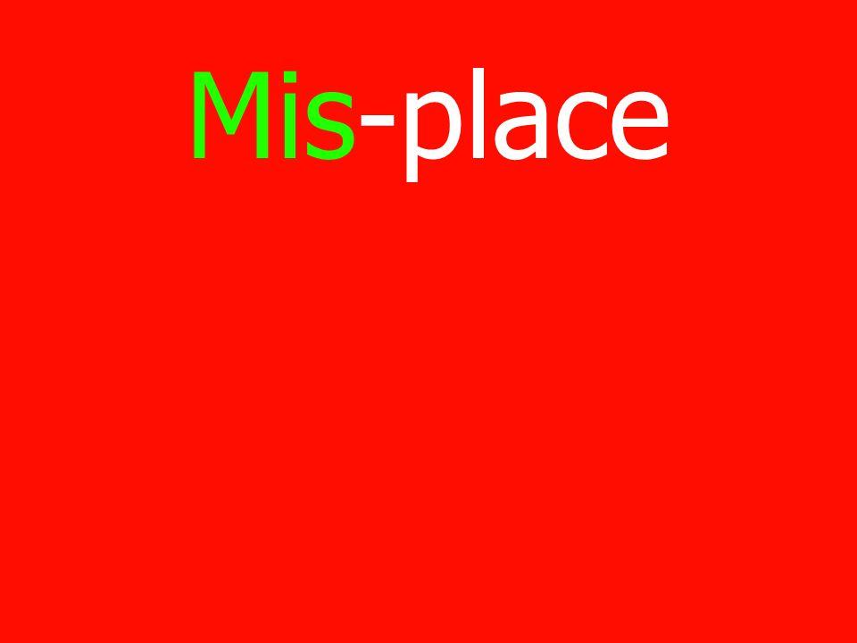 Mis-place