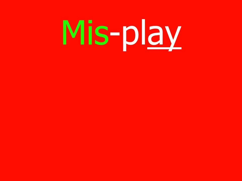 Mis-play