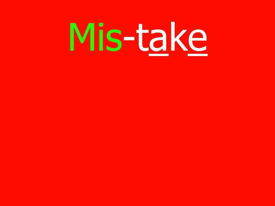 Mis-take