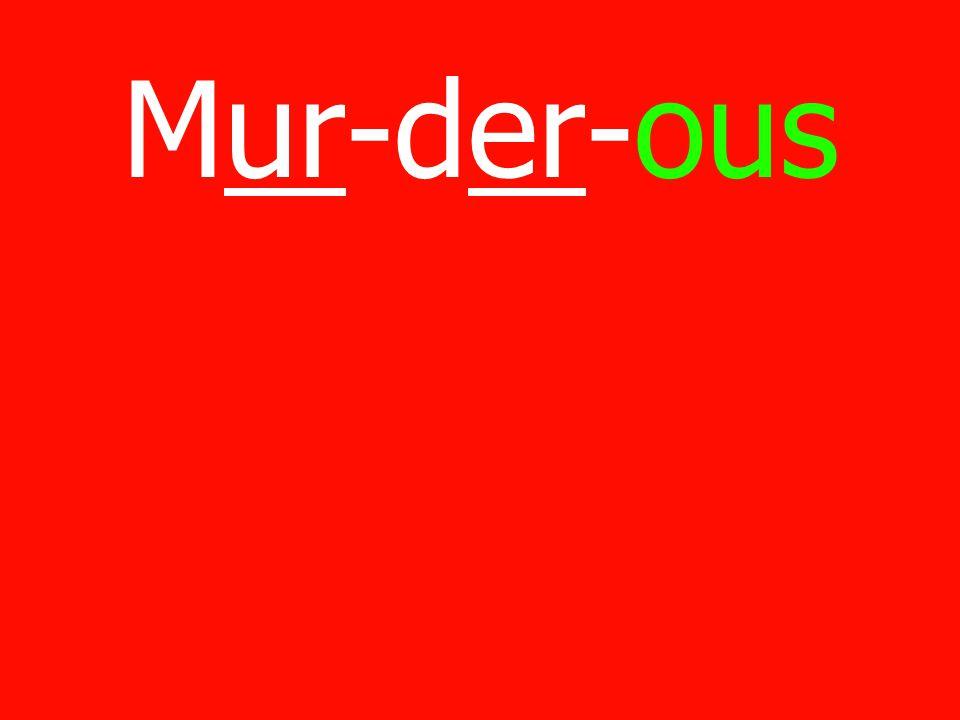 Mur-der-ous