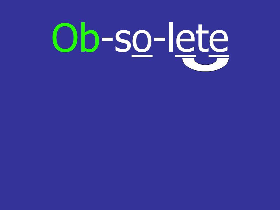 Ob-so-lete