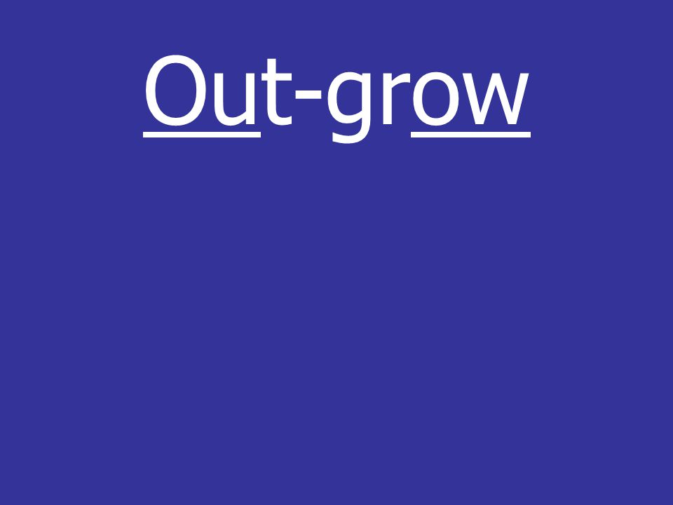 Out-grow