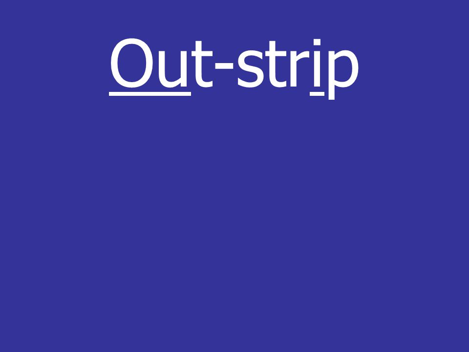 Out-strip