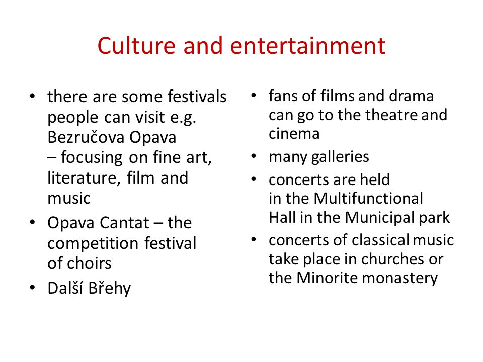 Culture and entertainment • there are some festivals people can visit e.g.
