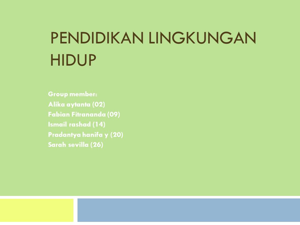 PENDIDIKAN LINGKUNGAN HIDUP Group member: Alika aytanta (02) Fabian Fitrananda (09) Ismail rashad (14) Pradantya hanifa y (20) Sarah sevilla (26)