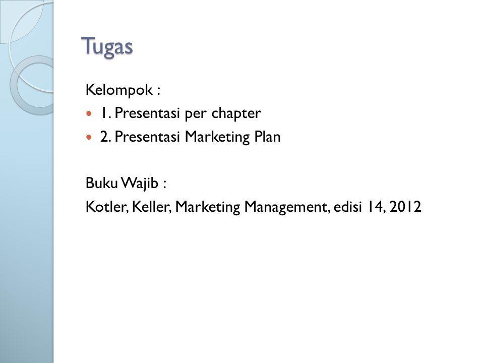 Tugas Kelompok :  1. Presentasi per chapter  2. Presentasi Marketing Plan Buku Wajib : Kotler, Keller, Marketing Management, edisi 14, 2012