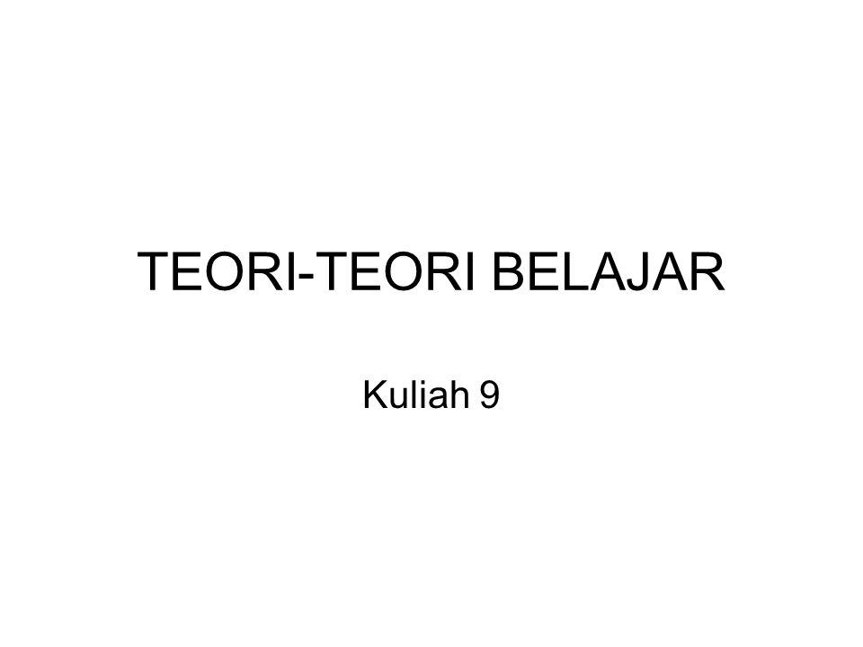 TEORI-TEORI BELAJAR Kuliah 9