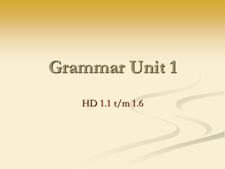 Grammar Unit 1 HD 1.1 t/m 1.6