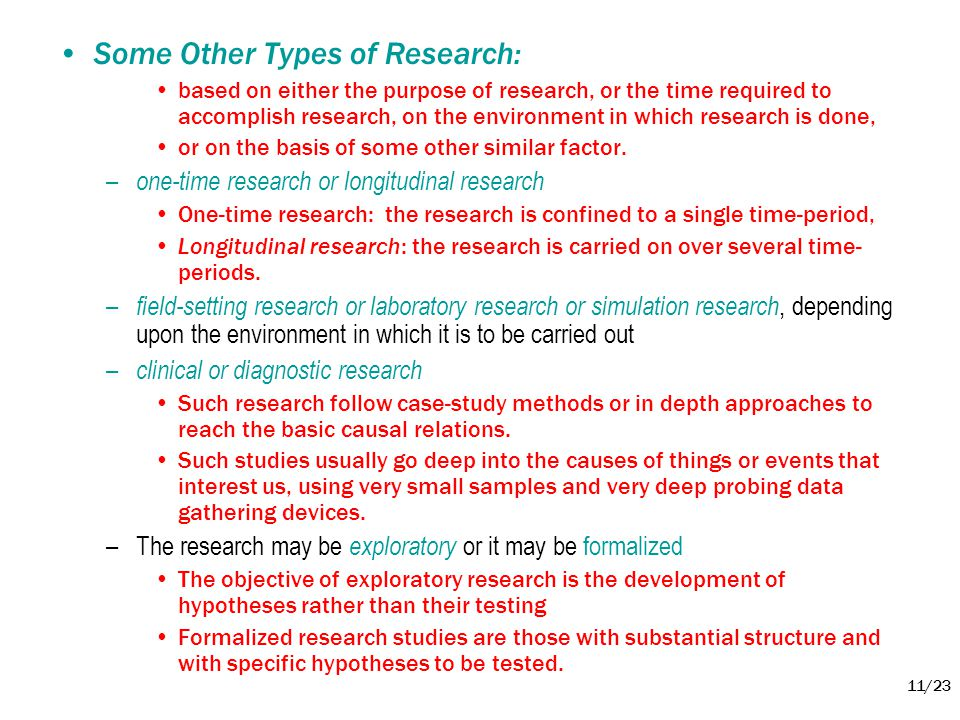 11/23 •Some Other Types of Research: •based on either the purpose of research, or the time required to accomplish research, on the environment in whic