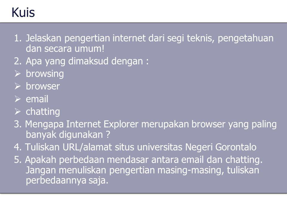 Kuis 1.Jelaskan pengertian internet dari segi teknis, pengetahuan dan secara umum! 2.Apa yang dimaksud dengan :  browsing  browser  email  chattin