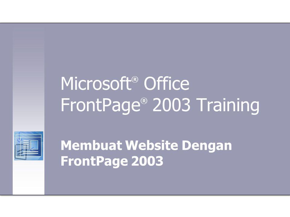 Microsoft ® Office FrontPage ® 2003 Training Membuat Website Dengan FrontPage 2003