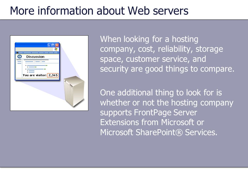 More information about Web servers When looking for a hosting company, cost, reliability, storage space, customer service, and security are good thing