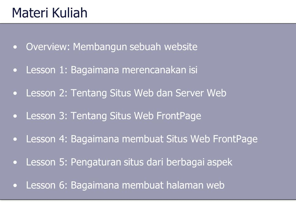 Materi Kuliah •Overview: Membangun sebuah website •Lesson 1: Bagaimana merencanakan isi •Lesson 2: Tentang Situs Web dan Server Web •Lesson 3: Tentang