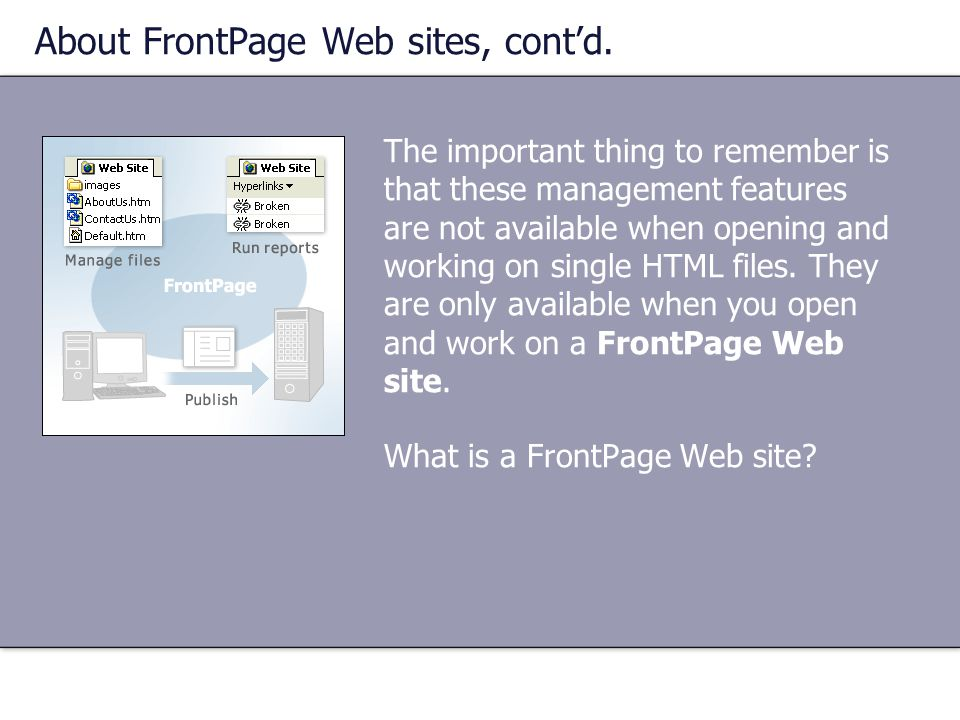 About FrontPage Web sites, cont'd. The important thing to remember is that these management features are not available when opening and working on sin