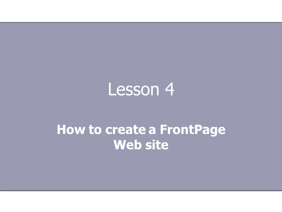 Lesson 4 How to create a FrontPage Web site