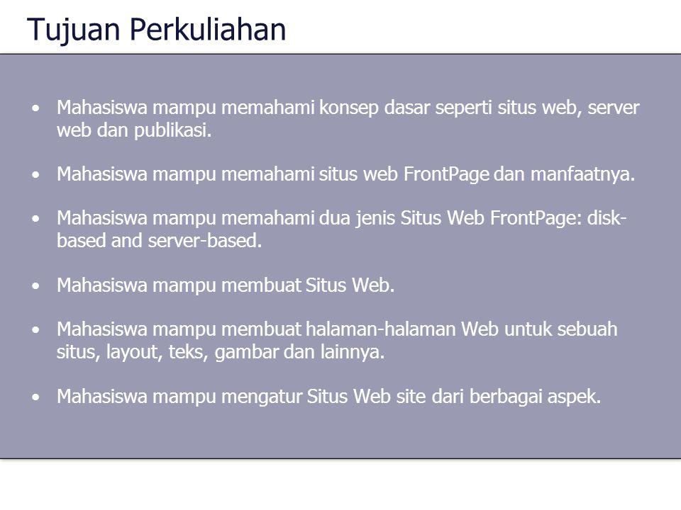 Tujuan Perkuliahan •Mahasiswa mampu memahami konsep dasar seperti situs web, server web dan publikasi. •Mahasiswa mampu memahami situs web FrontPage d