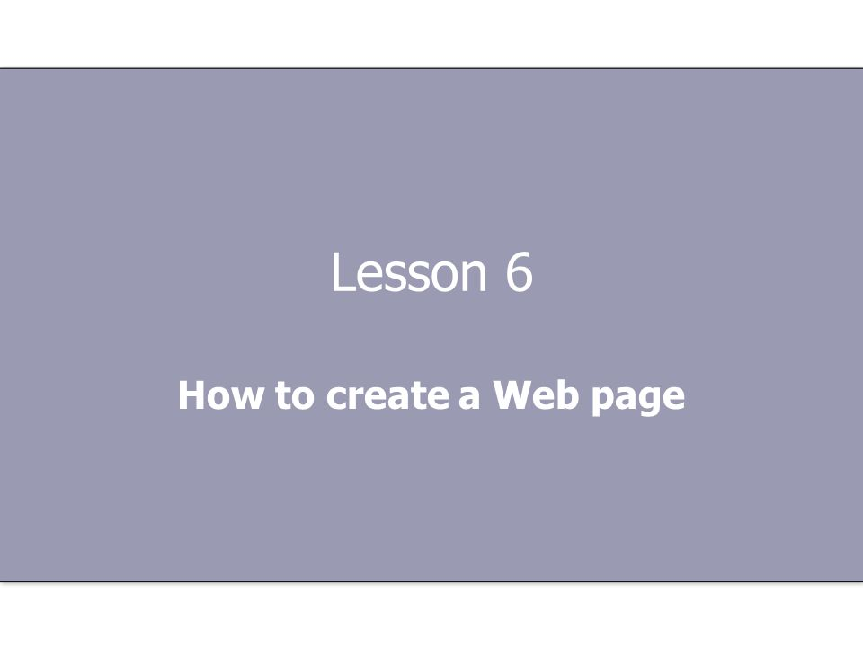 Lesson 6 How to create a Web page
