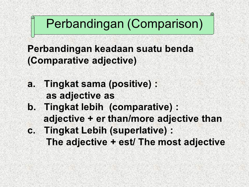 Perbandingan (Comparison) Perbandingan keadaan suatu benda (Comparative adjective) a.Tingkat sama (positive) : as adjective as b. Tingkat lebih (compa